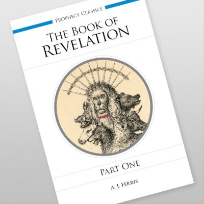 The Book of Revelation - Part 1 by A.J. Ferris