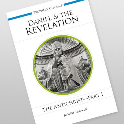 Daniel and the Revelation: The Antichrist - Part 1 by Joseph Tanner
