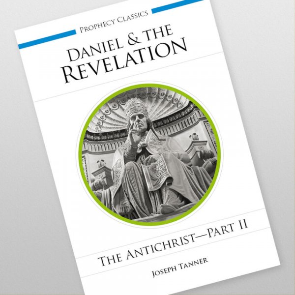 Daniel and the Revelation: The Antichrist - Part 2 by Joseph Tanner