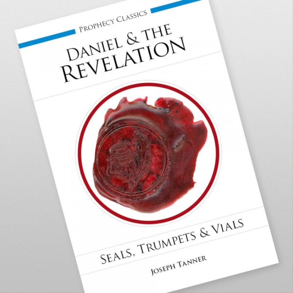Daniel and the Revelation: Seals, Trumpets and Vials by Joseph Tanner