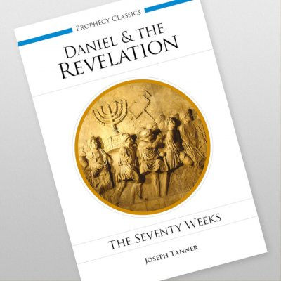 Daniel and the Revelation: The Seventy Weeks by Joseph Tanner