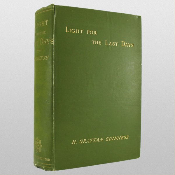 Light for the Last Days by H. Grattan Guinness