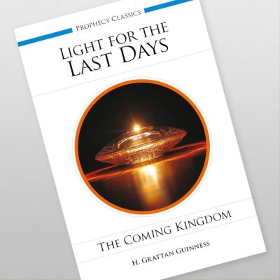 Light for the Last Days: The Coming Kingdom by H. Grattan Guinness