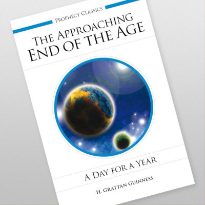 The Approaching End of the Age: A Day for a Year by H. Grattan Guinness