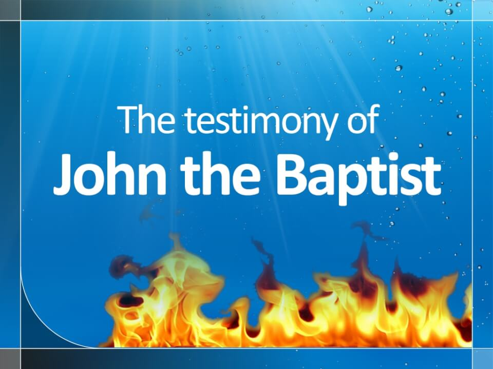 The testimony of John the Baptist